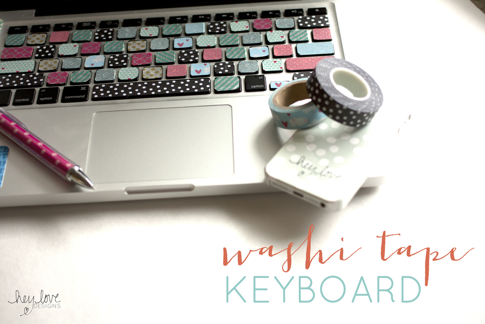 Get Crafty! Washi Tape Covered Keyboard | Hey Love Designs