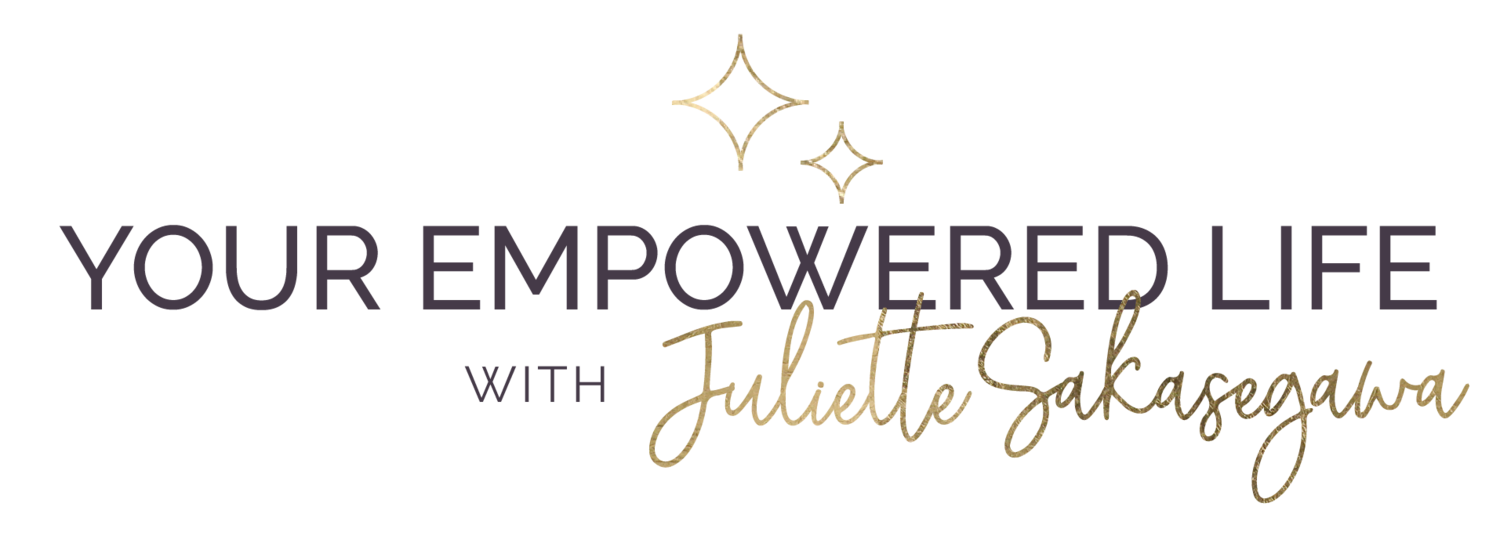 Your Empowered Life with Juliette Sakasegawa