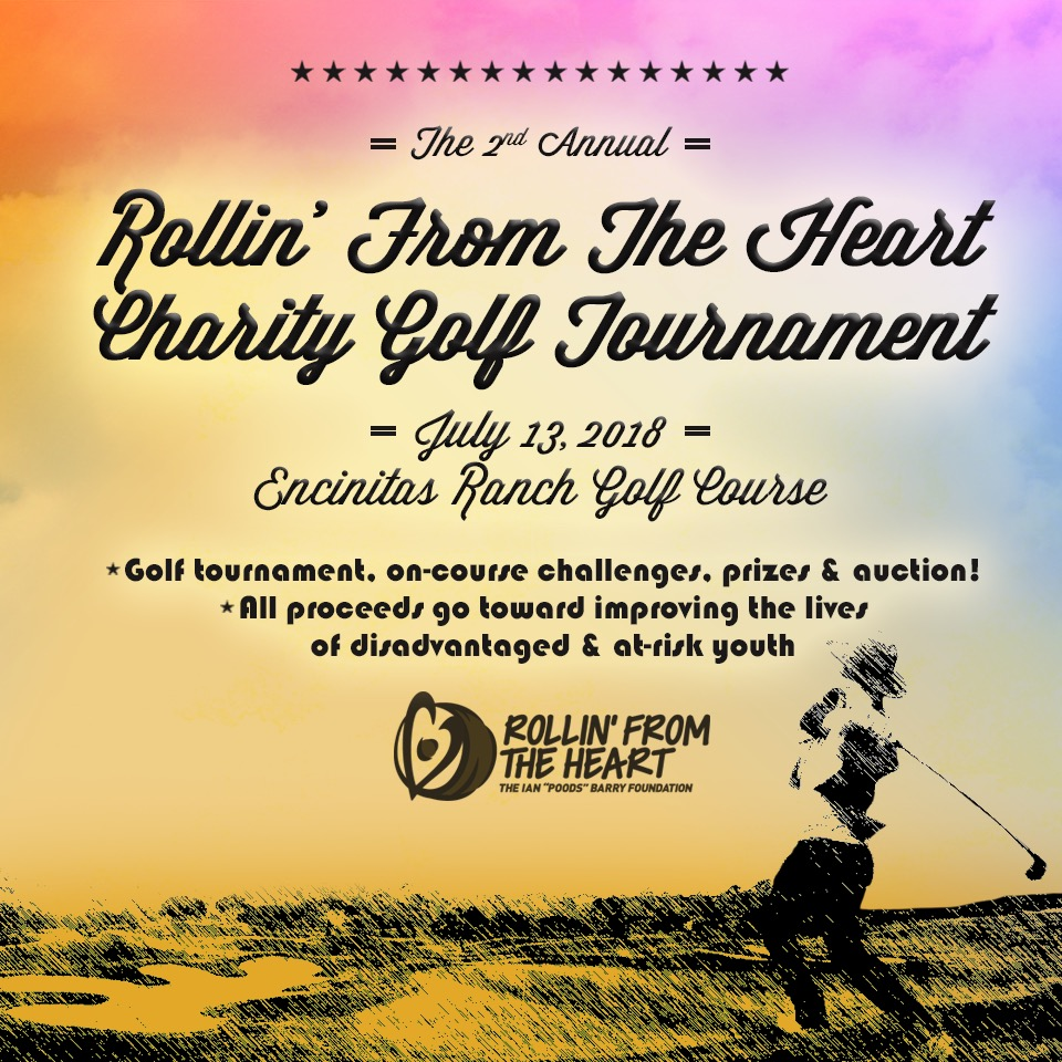 Date: Friday July 13th  Time: 12:30 PM  Location: Encinitas Ranch Golf Course   Admission cost: individual sign up $175 foursome $650.   Admission includes: Golf, lunch, dinner, and player gift! All proceeds go directly to the Rollin From The Heart Foundation.  Questions: Please contact Tournament Director Wyatt Moore at  wyattmoore619@gmail.com