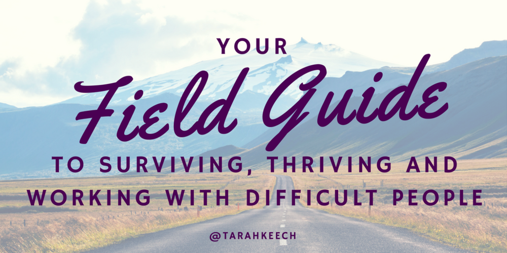 Confident, change-making, powerful communication is totally doable. Your  field guide to surviving, thriving and working with difficult people.