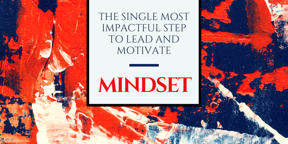 The first key step to motivate your staff to deliver their best: choose your mindset.