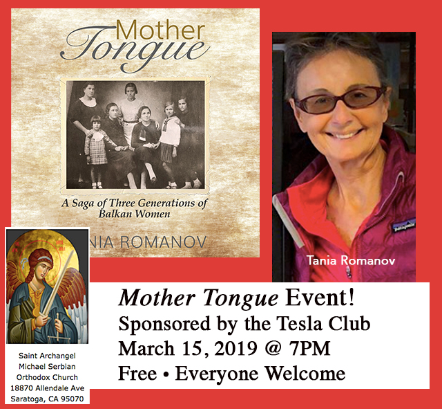 """Author and photographer """"Tania Romanov"""" is honored to present her book, Mother Tongue, to the Tesla Club, a Serbian Cultural organization in Saratoga! The event is March 15 at 7PM. It is free and open to everyone. Hope to see you there! Location: St. Archangel Michael Serbian Orthodox Church 18870 Allendale Ave. Saratoga. CA."""