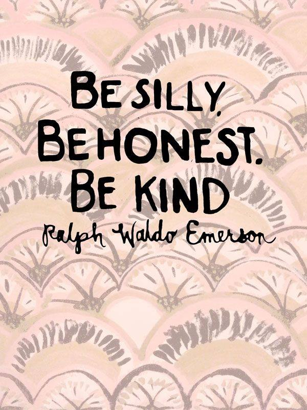 Be silly honest & kind
