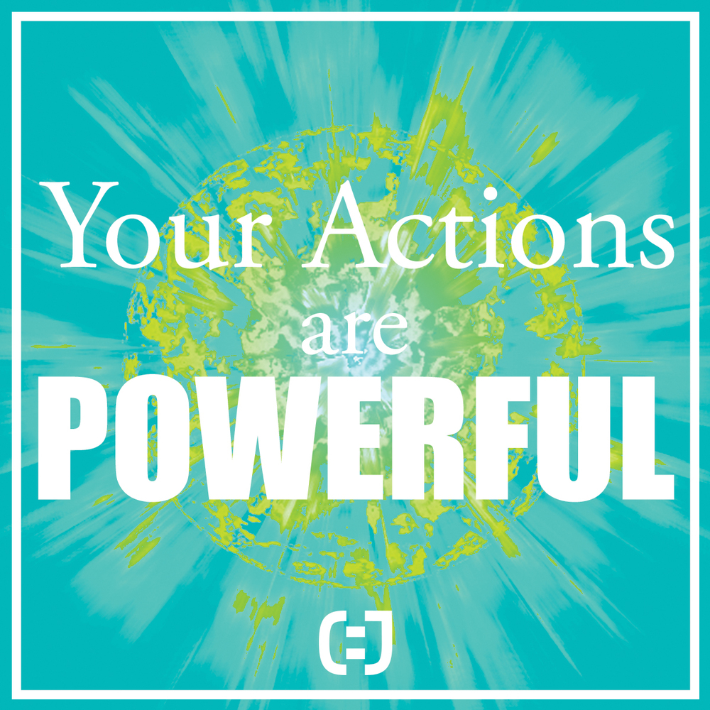 Your actions are Powerful