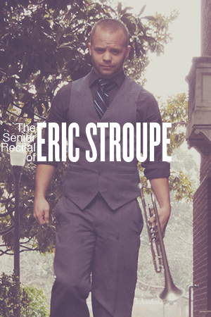 The Senior Recital of Eric Stroupe