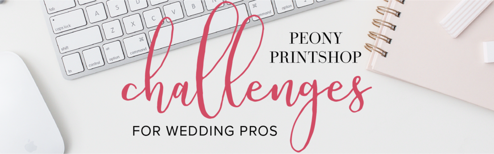 Peony Printshop Challenges for Wedding Pros | Helping you take control of your biz, so your biz doesn't control you at PeonyPrintshop.com/blog.