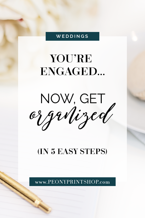 You're Engaged... Now Get Organized in 5 Easy Steps on PeonyPrintshop.com - Custom Stationery for Couples and Small Businesses