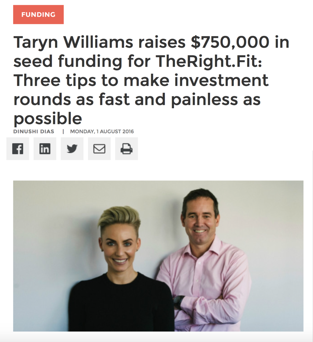 http://www.startupsmart.com.au/advice/funding/taryn-williams-raises-750000-in-seed-funding-for-theright-fit-three-tips-to-make-investment-rounds-as-fast-and-painless-as-possible/