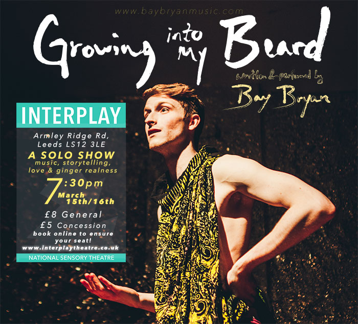 MARCH 2018, Growing Into My Beardis back at Interplay Theatre in Leeds!