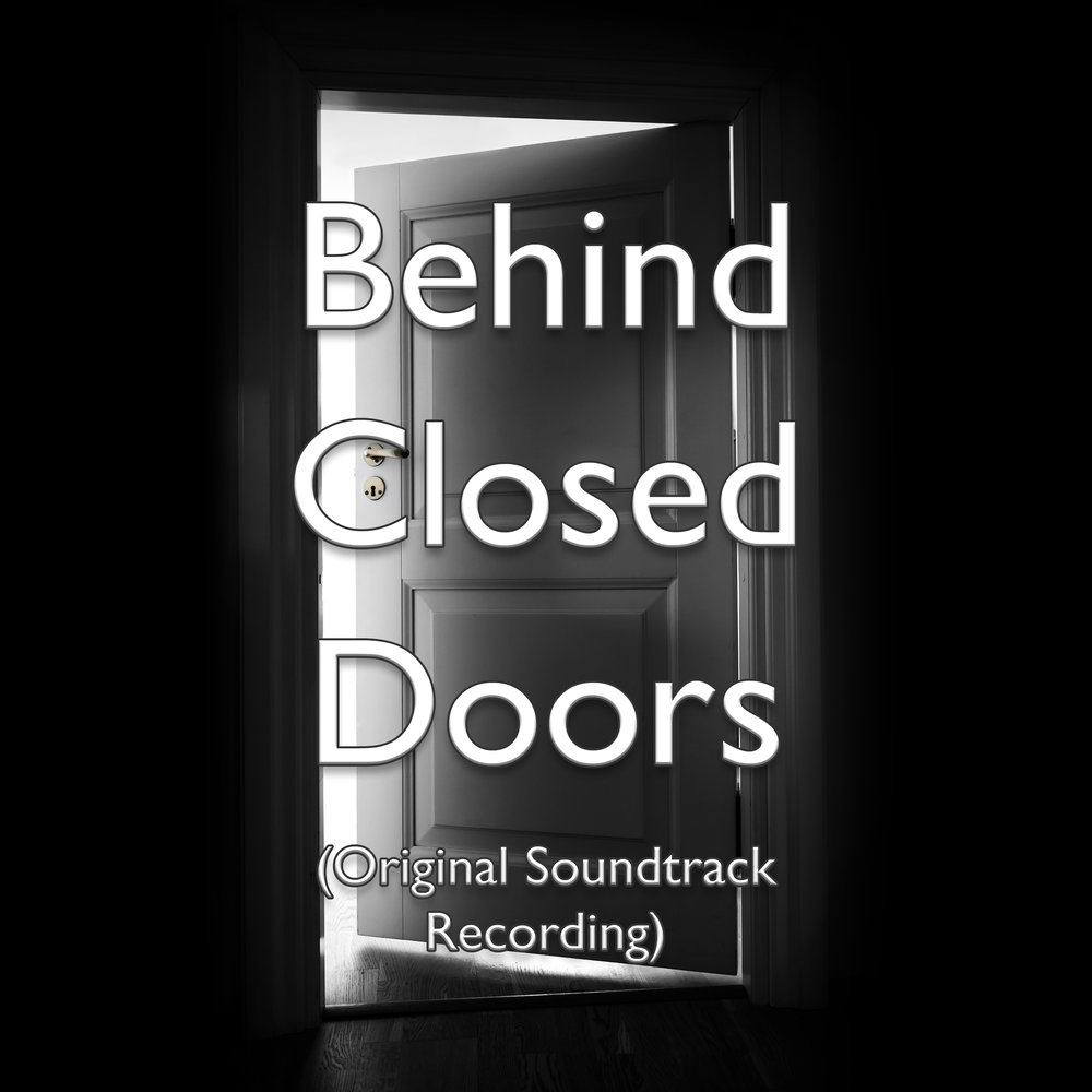 Behind Closed Doors (Original Soundtrack Recording) - Now available on all major digital music stores and streaming services.Buy on iTunesListen on SpotifyListen on Google PlayBuy on BandCamp