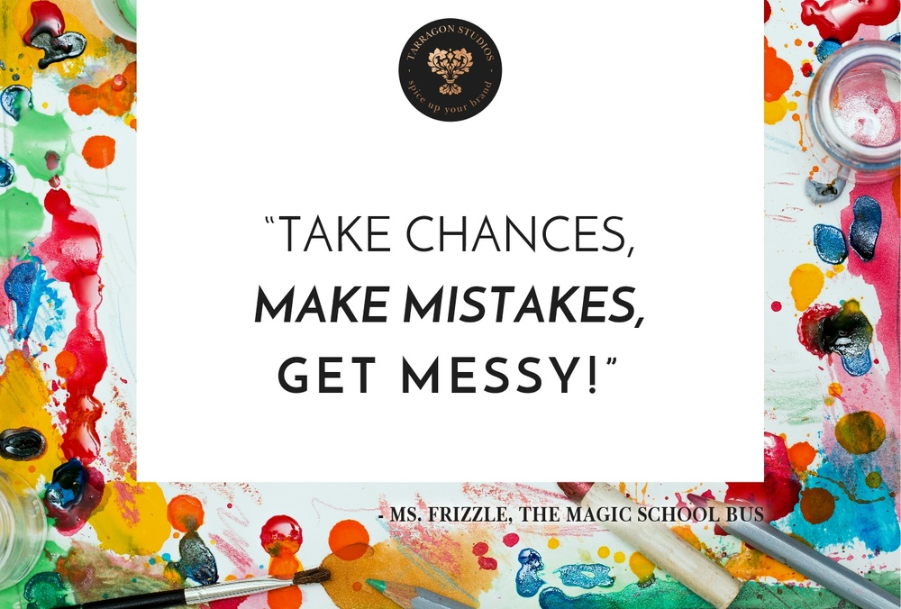 """take chances, make mistakes, get messy!"" Ms frizzle, magic school bus quote"