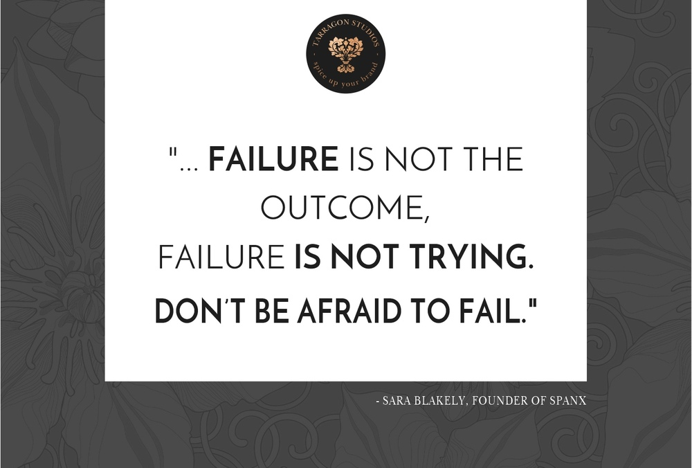 """... failure is not the outcome, failure is not trying. don't be afraid to fail."" sara blakely, ceo spanx quote"