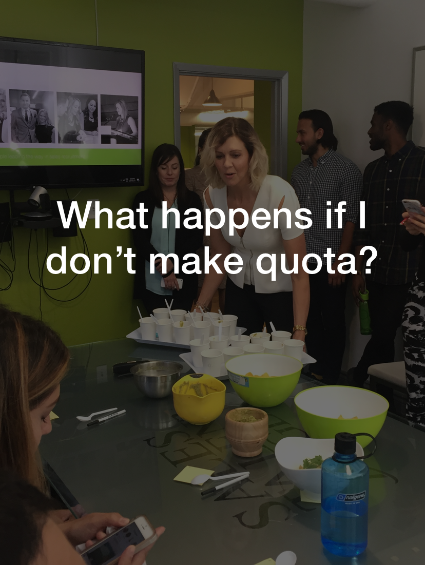 What happens if I don't make quota?  See what Arianna Mills, Senior Account Manager, has to say about this  here .