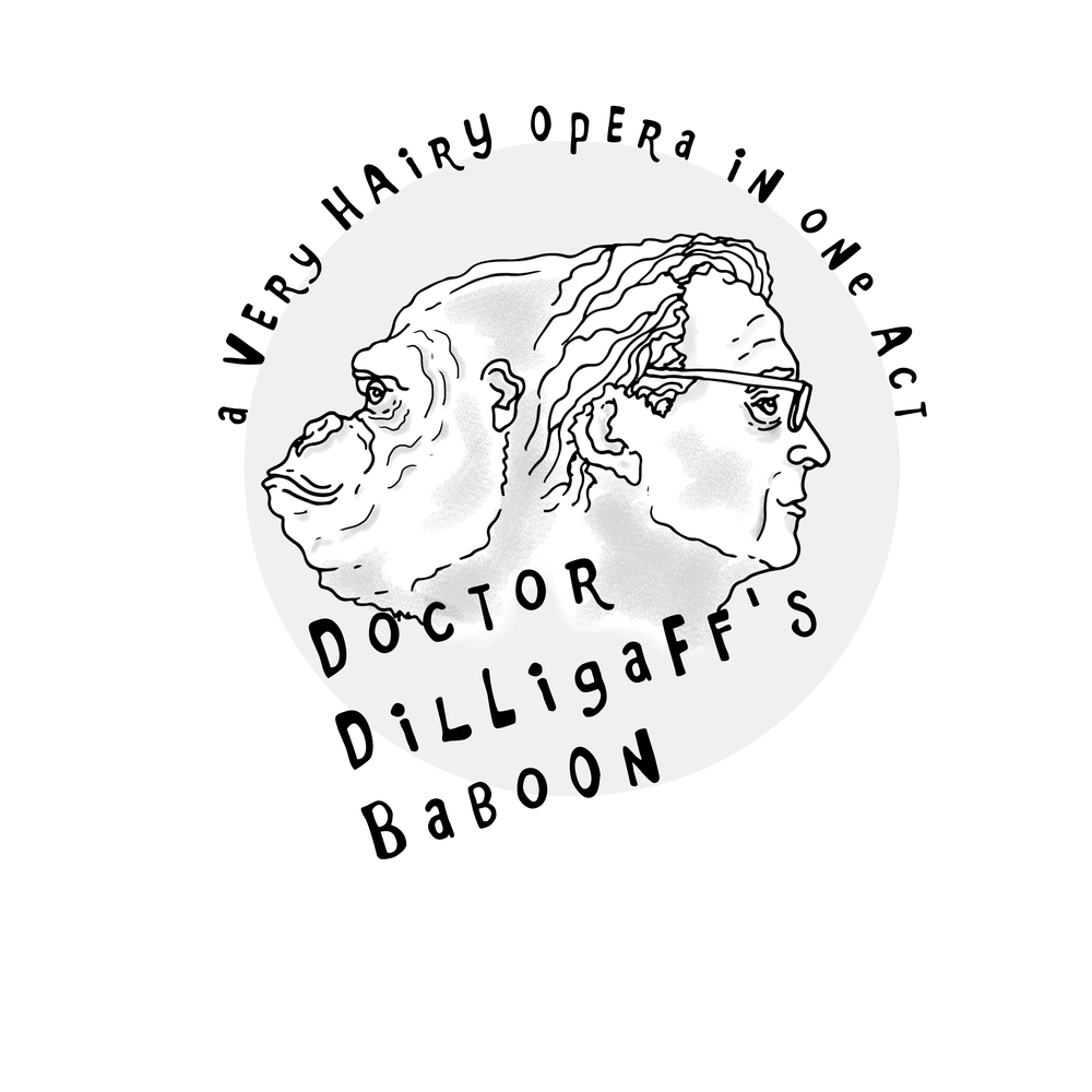 """Doctor Dilligaff's Baboon""  The tale of a Man and his Monkey, and the Woman who comes between them.  A new opera by T. Sivak."
