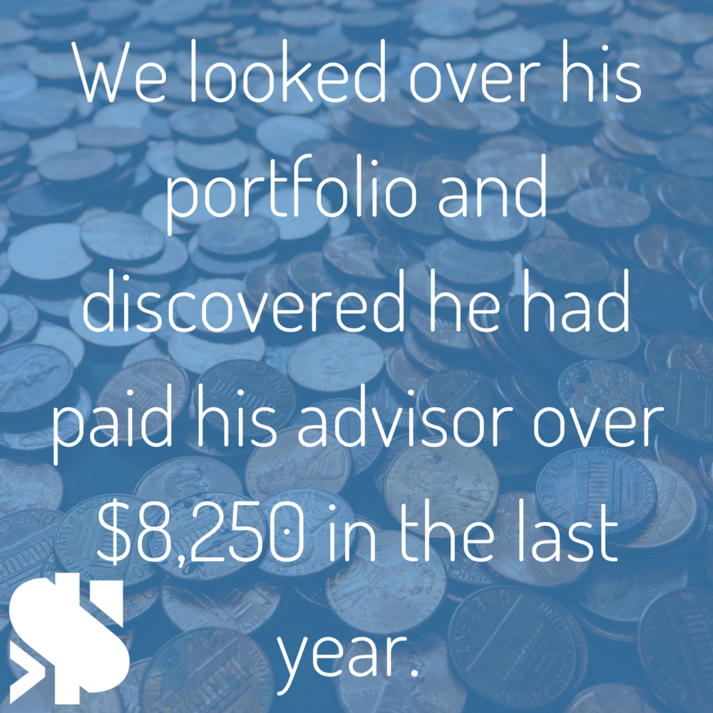 We looked over his portfolio and discovered he had paid his advisor over $8,250 in the last year..png