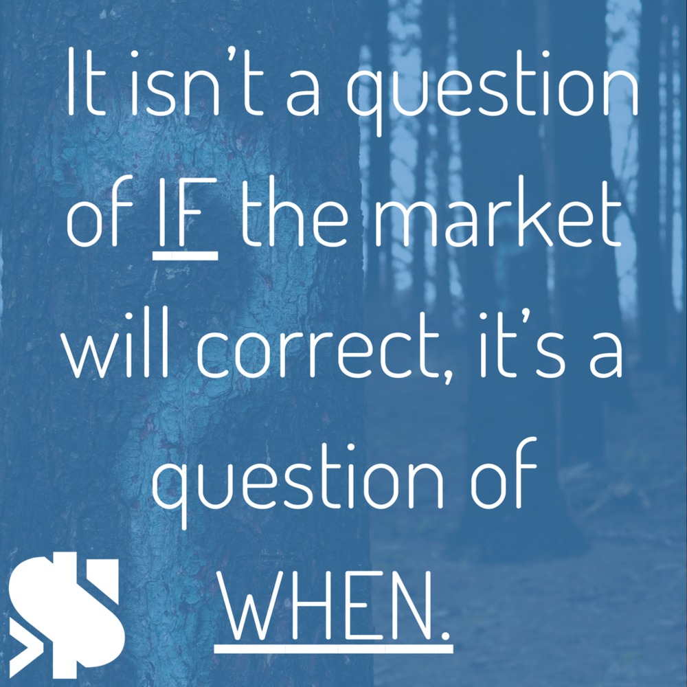 It isn't a question of if the market will correct, it's a question of when..png