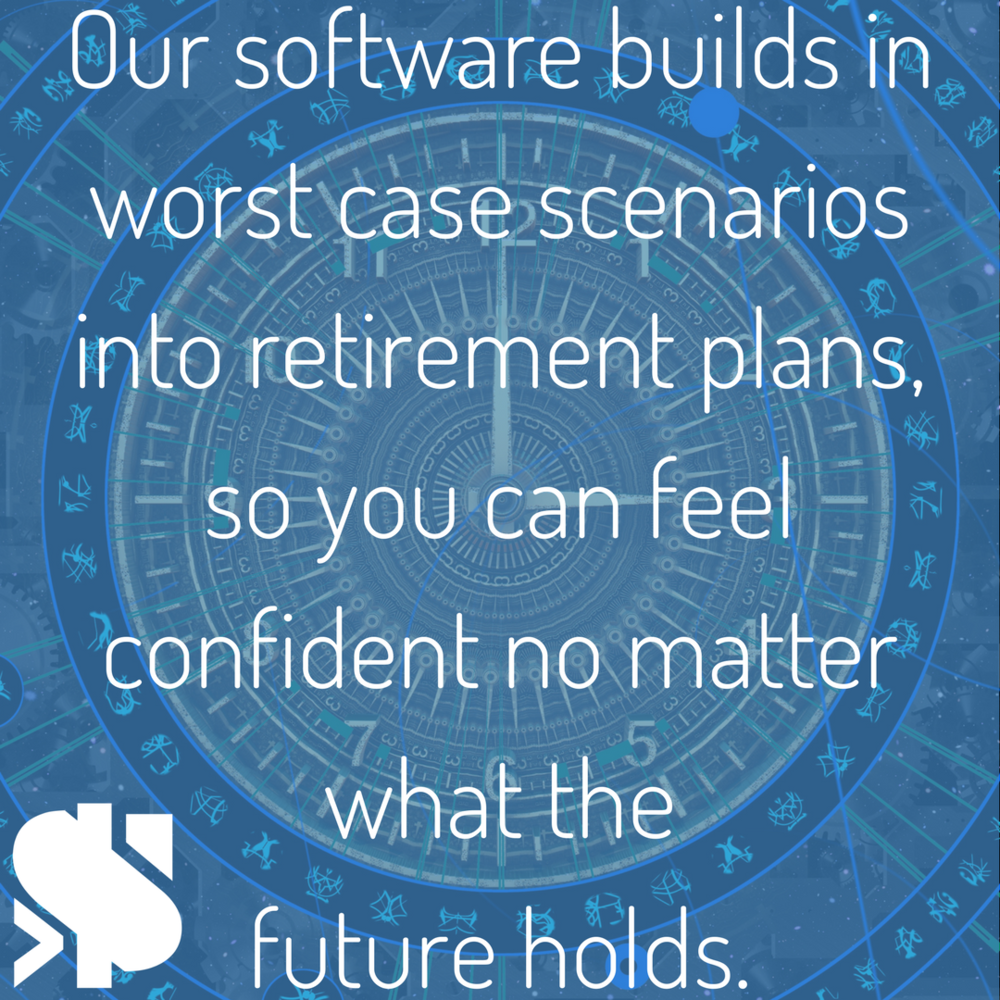 Our software builds in worst case scenarios into retirement plans, so you can feel confident no matter what the future holds..png
