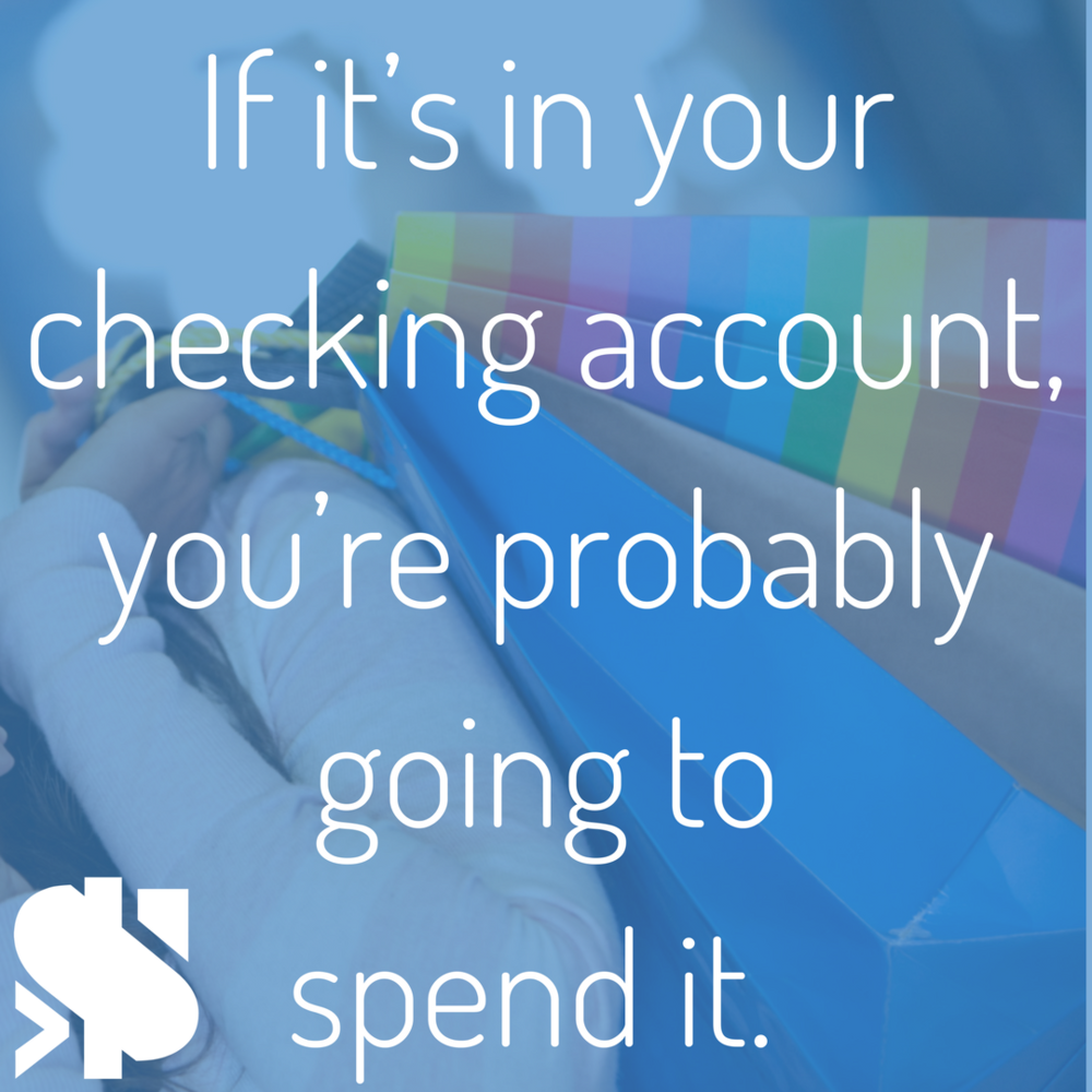 If it's in your checking account, you're probably going to spend it..png