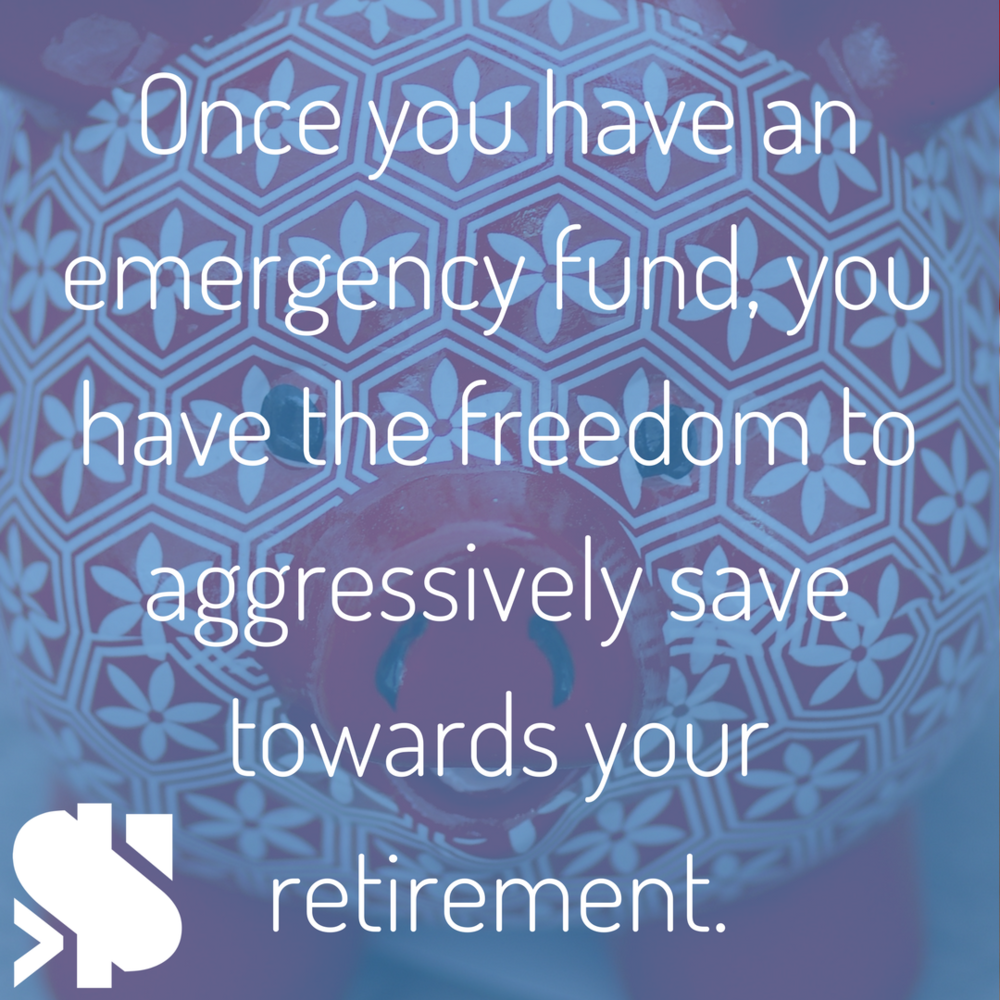 Once you have an emergency fund built up, you have the freedom to aggressively save towards your retirement and debt,.png