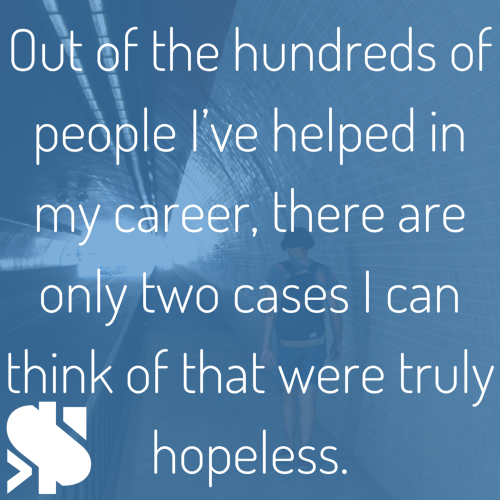 Out of the hundreds of people I've helped in my career, there are only two cases I can think of that were truly hopeless..png