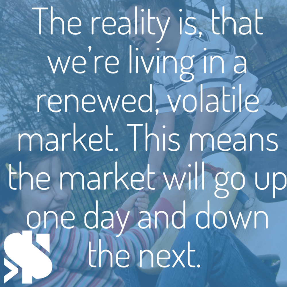 The reality is, that we're living in a renewed, volatile market. This means the market will go up one day and down the next..png