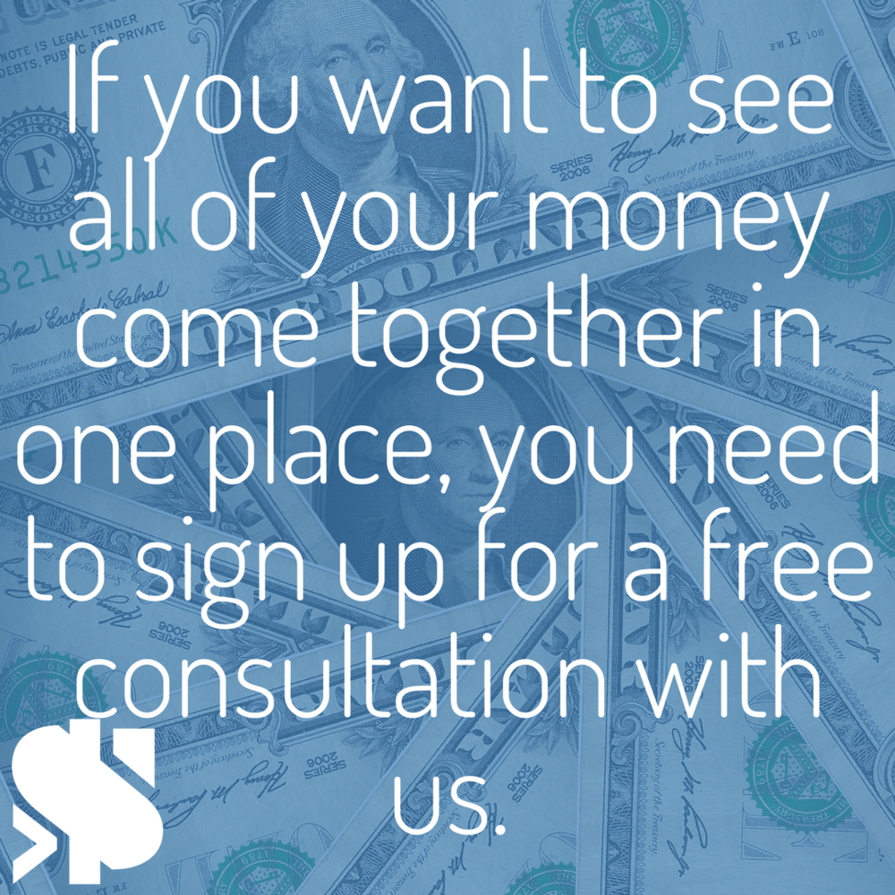 If you want to see all of your money come together in one place, you need to sign up for a free consultation with us.png