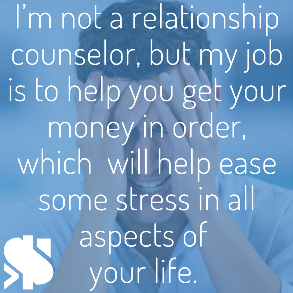 I'm not a relationship counsel by any means, but my job is to help you get your money in order, which I hope will help ease some stress in all aspects of your life..png