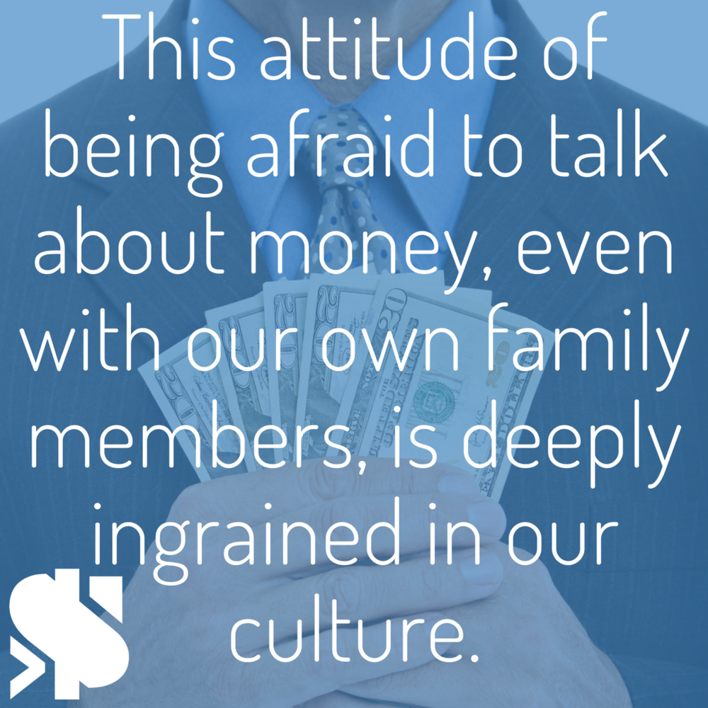 This attitude of being afraid to talk about money, even with our own family members, is deeply ingrained in our culture and I don't understand why..png