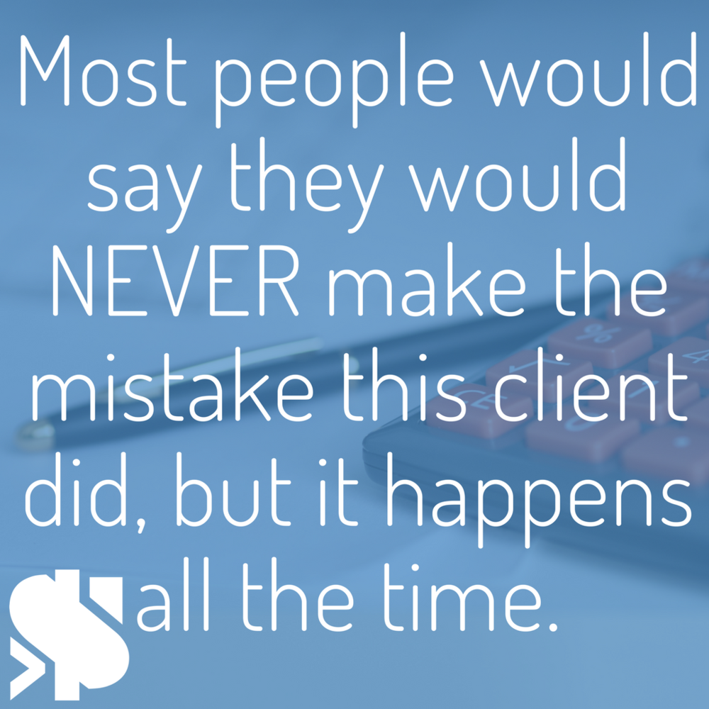 Most people would say they would NEVER make the mistake this client did, but it happens all the time..png