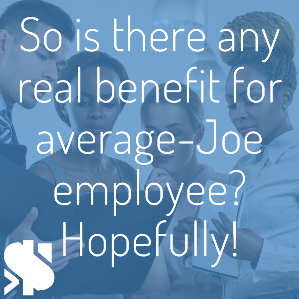 So is there any real benefit for average-Joe employee_ Hopefully!.png