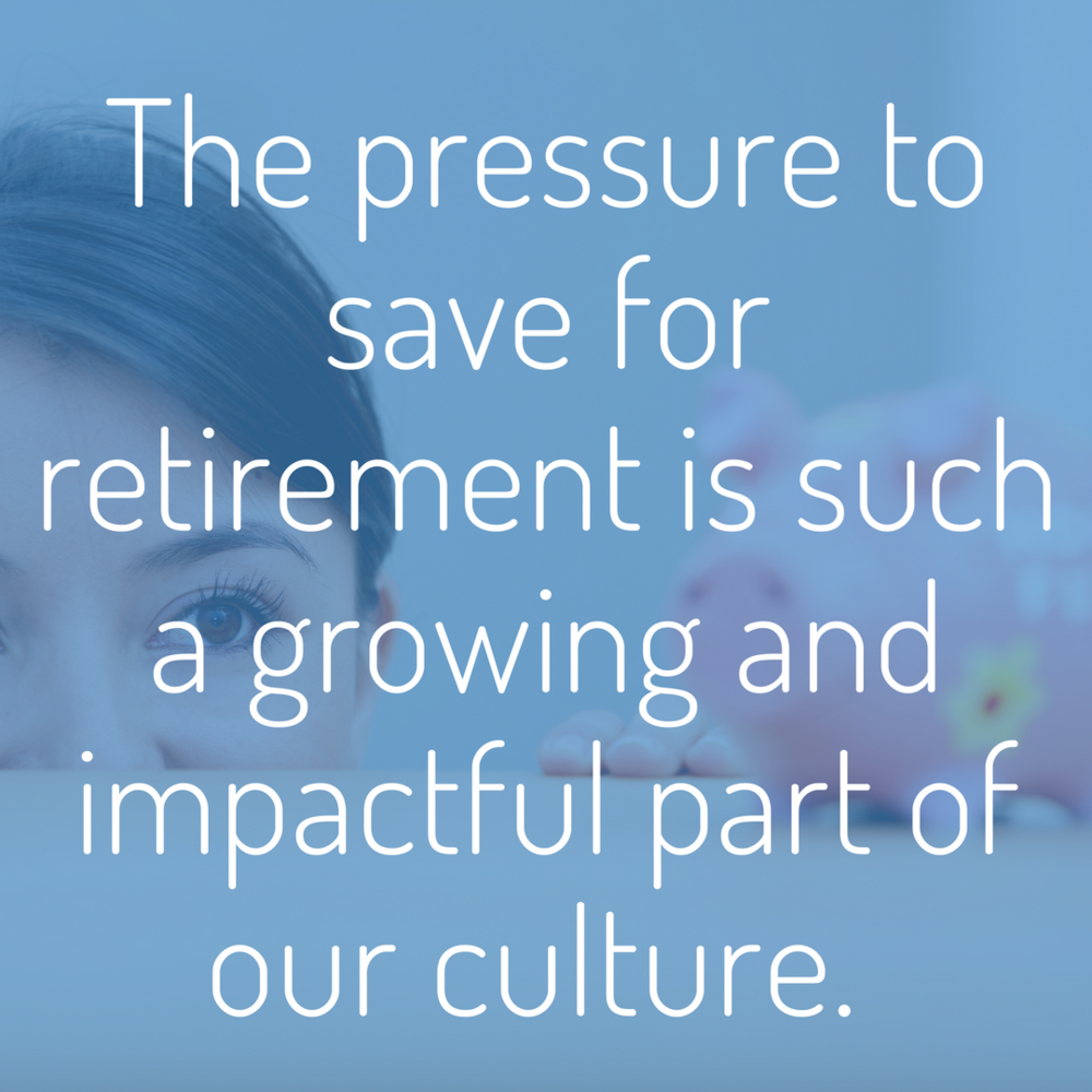The pressure to save for retirement is such a growing and impactful part of our culture..png