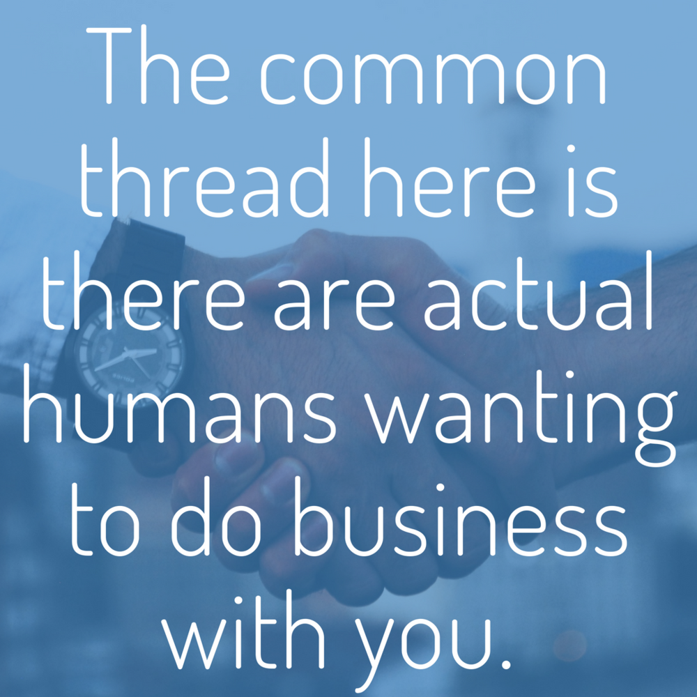 The common thread here is there are actual humans wanting to do business with you..png