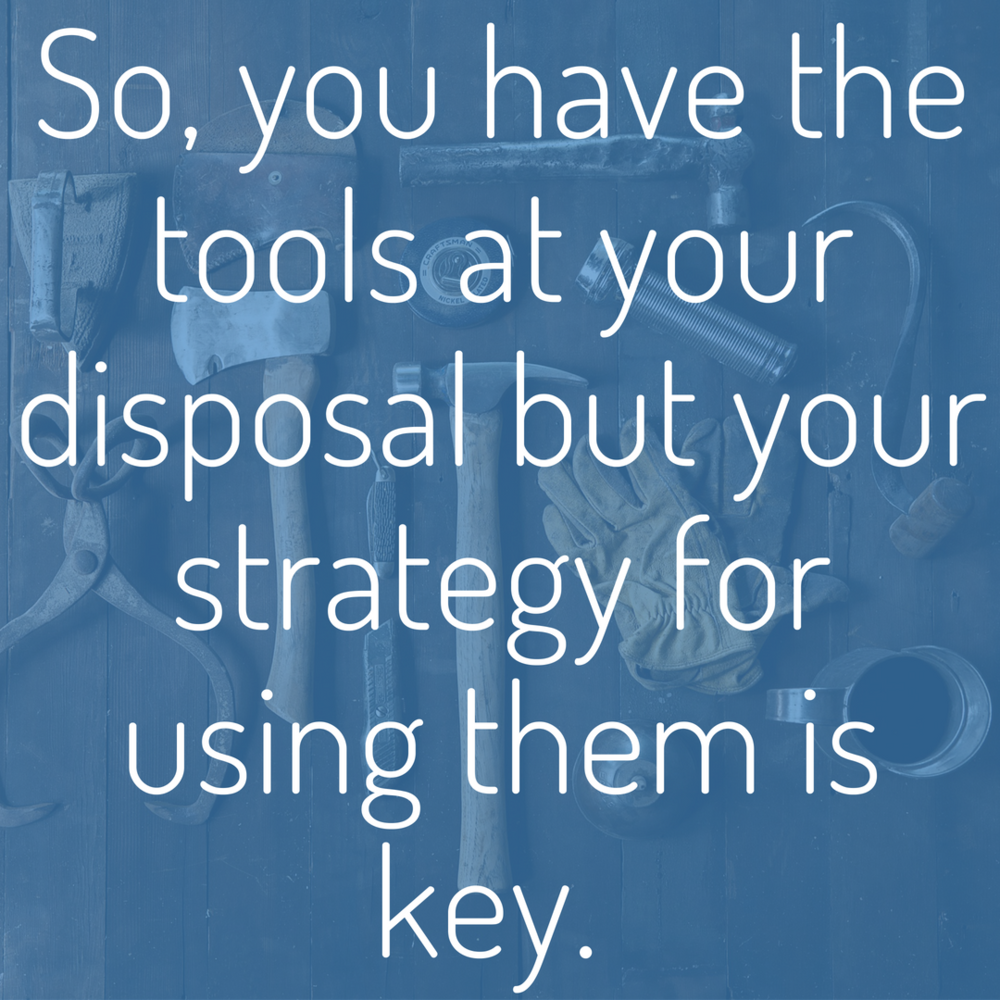 So, you have the tools at your disposal but your strategy for using them is key..png