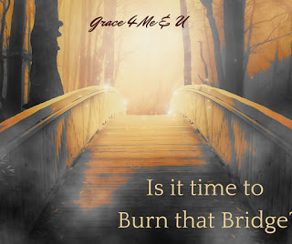 You have heard not to burn your bridges. There is are occasions in the Bible where God led people to burn bridges. The question…Is it time to burn that bridge?