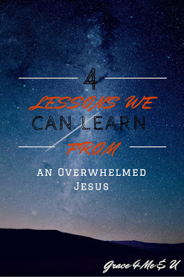 4 Lessons we can learn from an Overwhelmed Jesus | Grace 4 Me & U