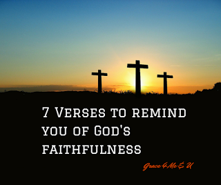 God was faithful in the past and he will be faithful again. When doubt that he is faithful comes; here are 7 verses to remind of his past faithfulness. | Grace 4 Me & U