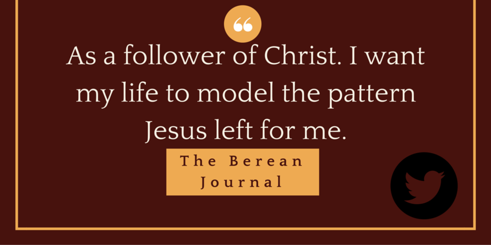 As a follower of Christ. I want my life to model the pattern Jesus left for me. @bereanjournal http://bit.ly/1SRYhbf #serveothers