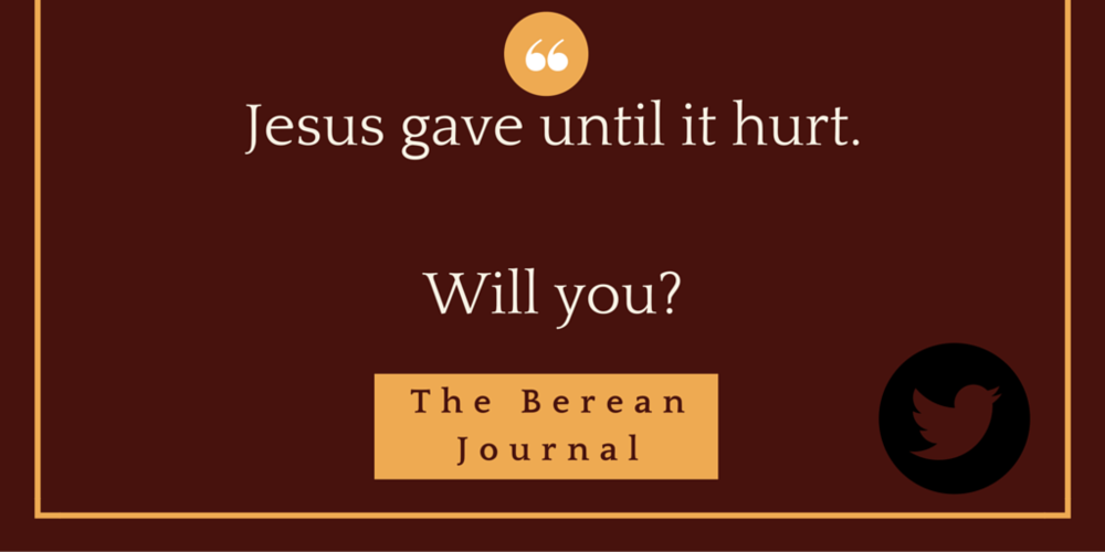 Jesus gave until it hurt. How will you follow his pattern? @bereanjournal http://bit.ly/1SRYhbf #servingothers