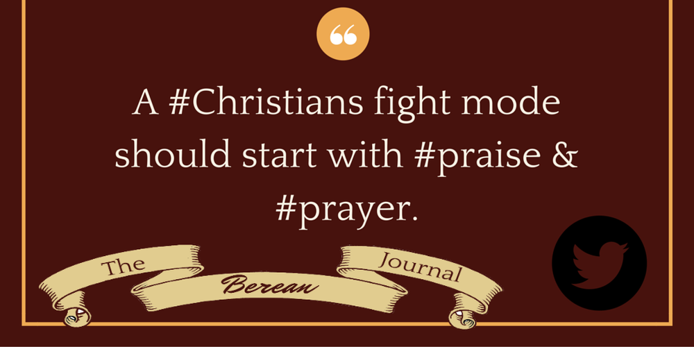 A #Christians fight mode should start with #praise & Prayer. http://bit.ly/1Tenp95 @bereanjournal