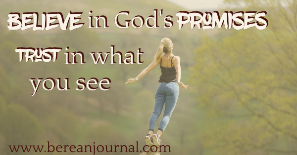 Sometimes as adults we hear God's promises but we doubt his goodness. Even when God gives us what He promised, we still doubt. Check out this post for a reminder to trust in what you can see.| Berean Journal