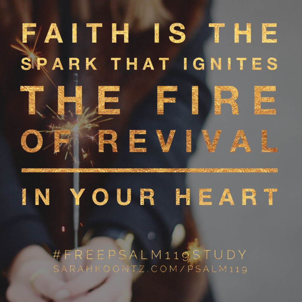 Faith is the the Spark that Ignites the fire of Revival in your Heart - #FreePsalms119Study - Sign up today at http://www.sarahkoontz.com/Psalm119./