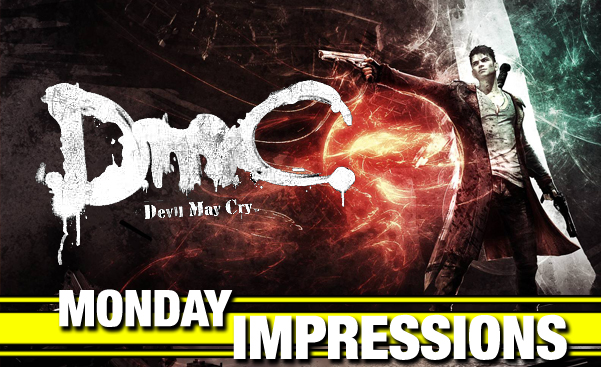 DmC Monday Impressions