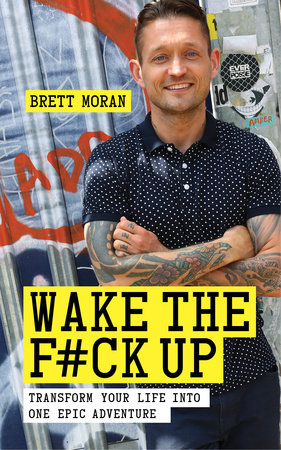 Click here to buy   Wake the F*ck Up   by Brett Moran (a beautiful and inspiring, transformational and highly interactive book)