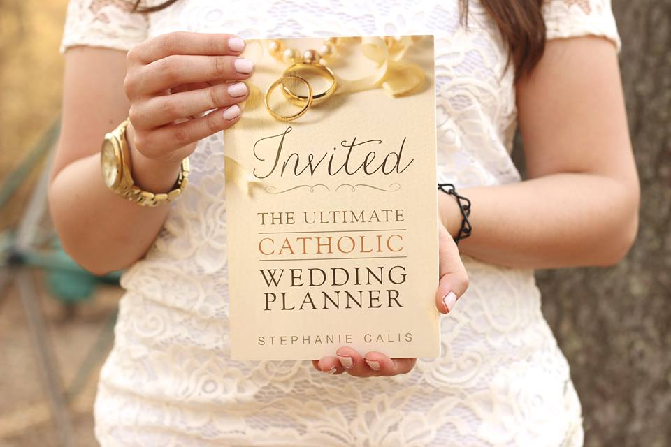 Invited: The Ultimate Catholic  Wedding Planner by Stephanie Calis