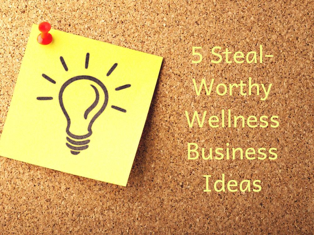 5 Steal-Worthy Wellness Business Ideas.jpg
