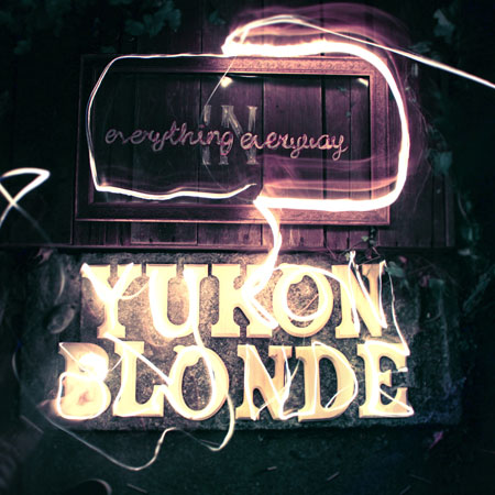 Yukon Blonde - Everything in Everyway