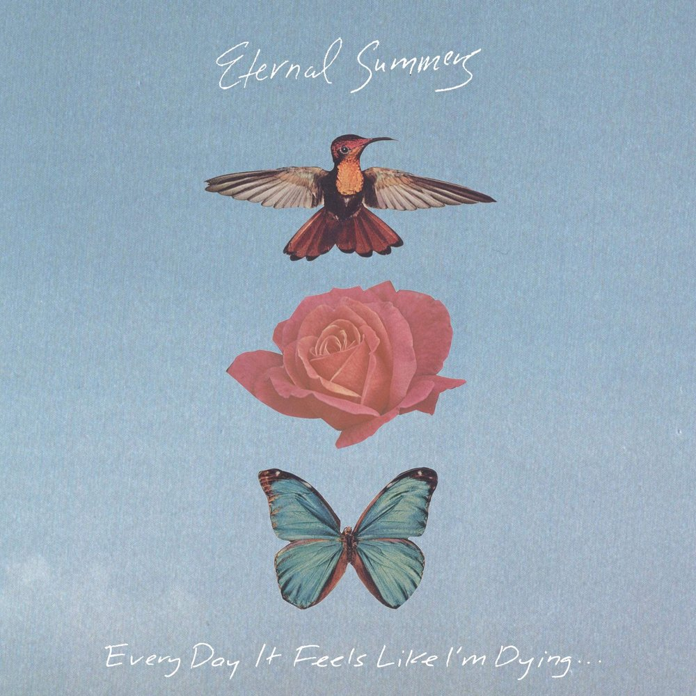 Eternal Summers    -  Every Day It Feels Like I'm Dying… Release Date: May 4, 2018  Physical  |  Digital