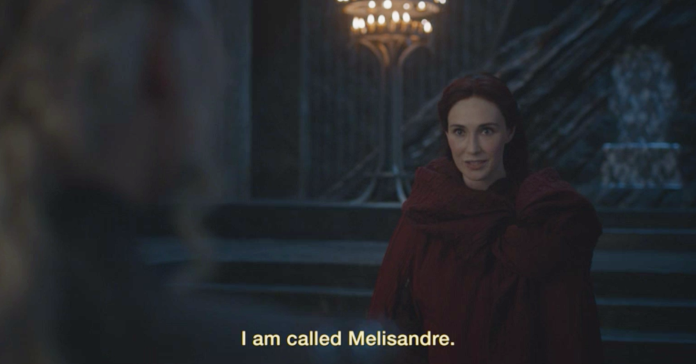 """I am called Melisandre."""