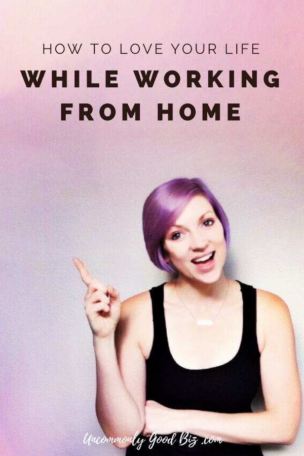 how to love your life while working from home