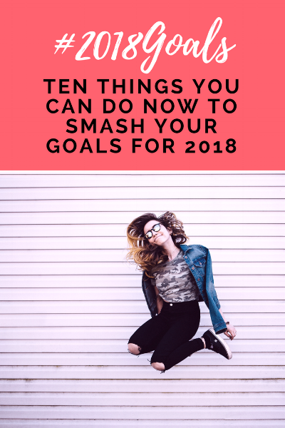 Setting your 2018 goals - Ten things you can do NOW to make sure you smash your 2018 goals! uncommonly good biz.png